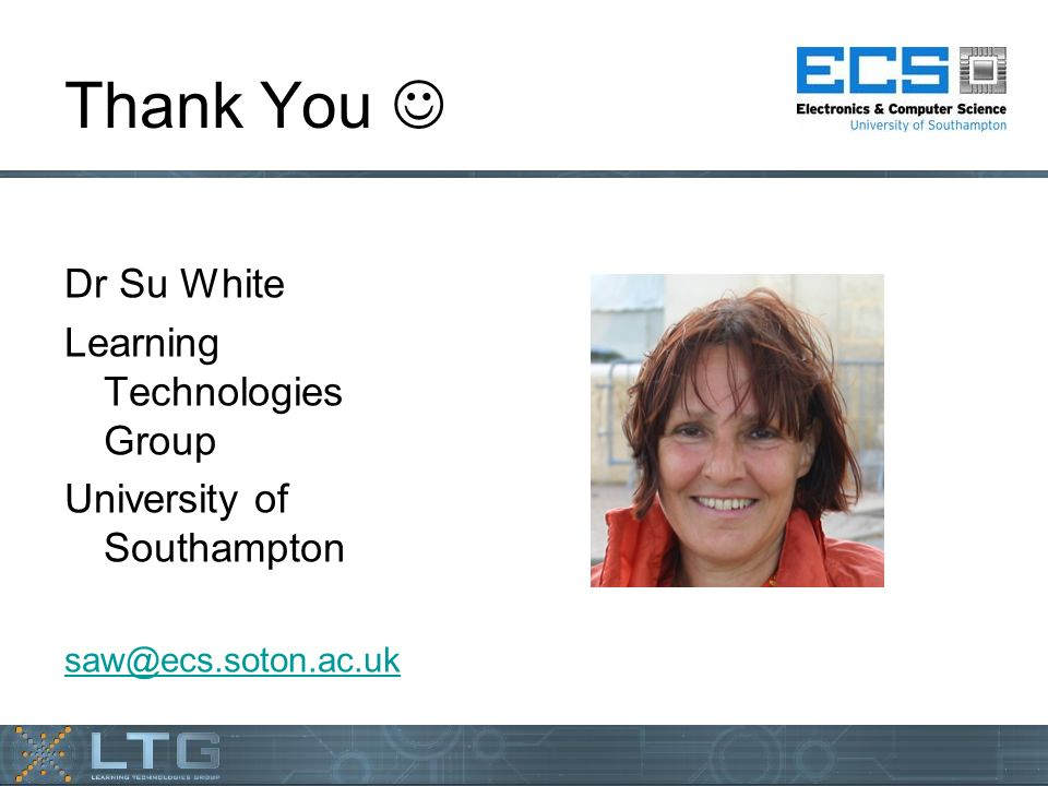 Thank You Dr Su White Learning Technologies Group University of Southampton saw@ecs.soton.ac.uk
