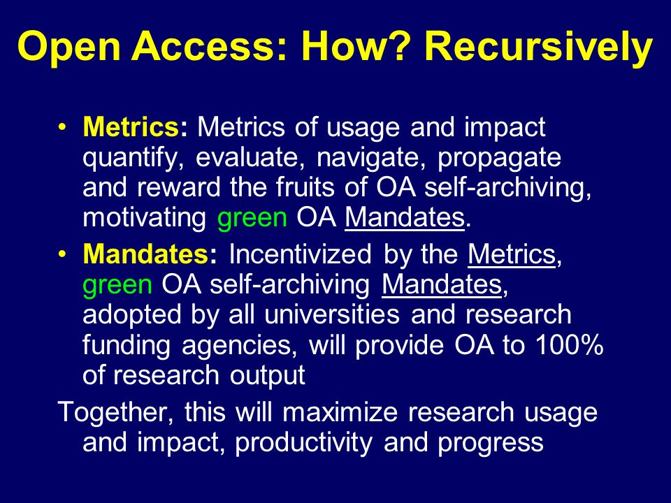 Metrics: Metrics of usage and impact quantify, evaluate, navigate, propagate and reward the fruits of OA self-archiving, motivating green OA Mandates.