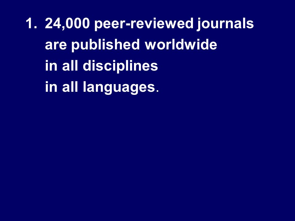 1.24,000 peer-reviewed journals are published worldwide in all disciplines in all languages.