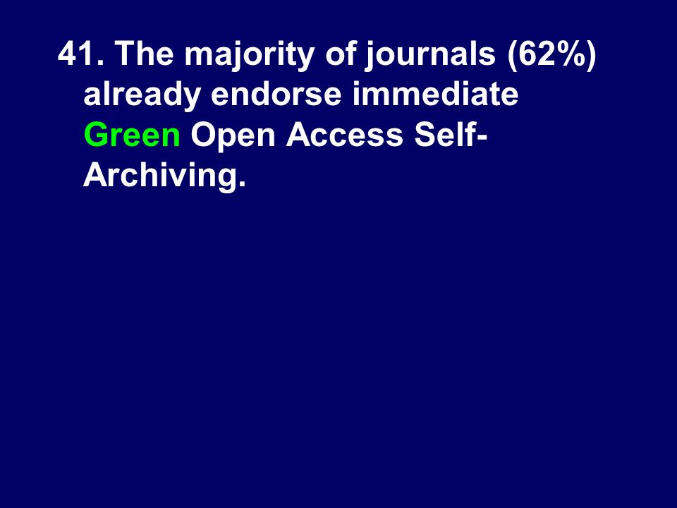 41. The majority of journals (62%) already endorse immediate Green Open Access Self- Archiving.