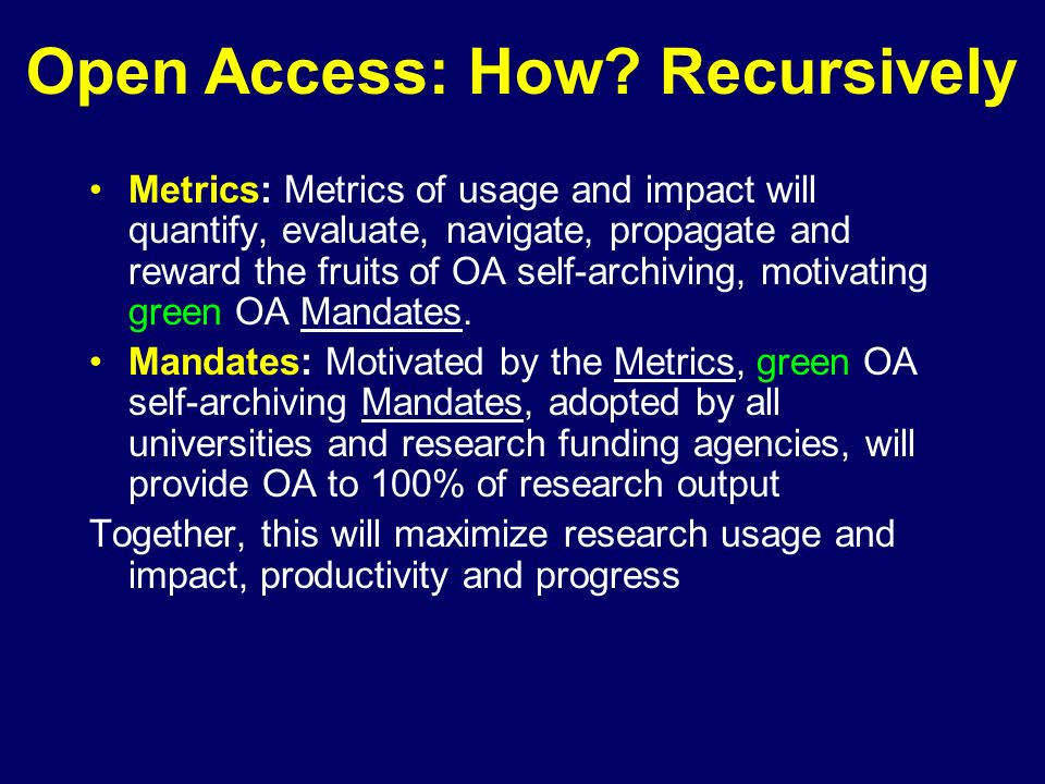Metrics: Metrics of usage and impact will quantify, evaluate, navigate, propagate and reward the fruits of OA self-archiving, motivating green OA Mand