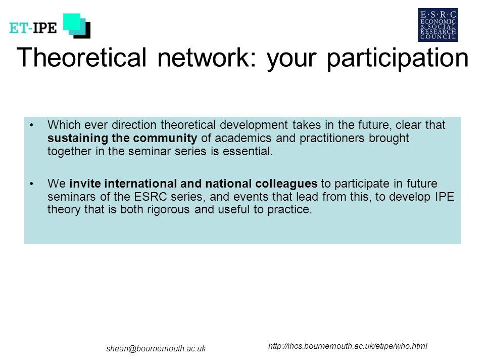 Theoretical network: your participation Which ever direction theoretical development takes in the future, clear that sustaining the community of academics and practitioners brought together in the seminar series is essential.