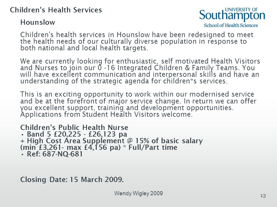 Wendy Wigley 2009 13 Children s Health Services Hounslow Children s health services in Hounslow have been redesigned to meet the health needs of our culturally diverse population in response to both national and local health targets.