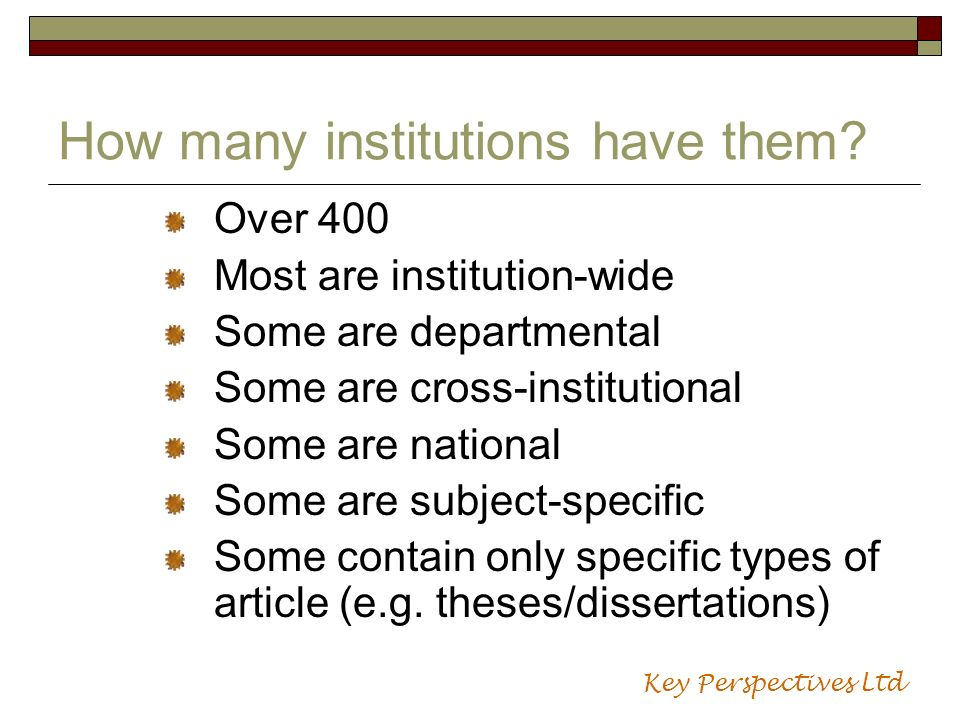How many institutions have them? Over 400 Most are institution-wide Some are departmental Some are cross-institutional Some are national Some are subj