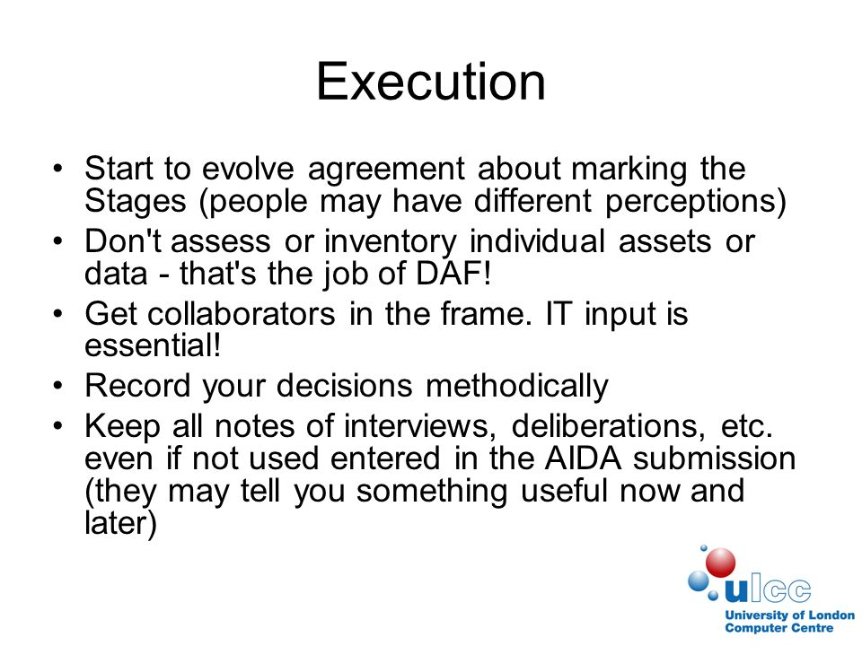 Execution Start to evolve agreement about marking the Stages (people may have different perceptions) Don t assess or inventory individual assets or data - that s the job of DAF.