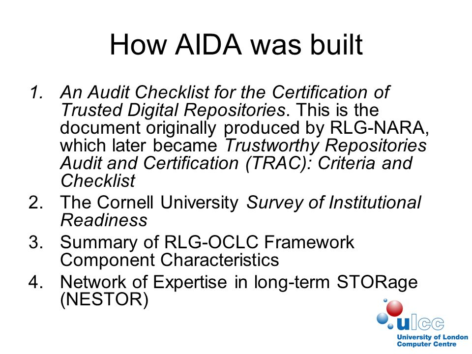 How AIDA was built 1.An Audit Checklist for the Certification of Trusted Digital Repositories.