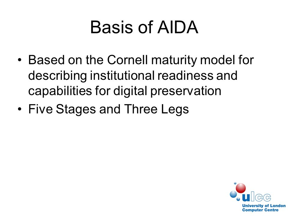 Planning Scope the AIDA exercise carefully, especially for the second tier –You can target one project, one department, or one collection Agree roles of contributors and collaborators early on Don t treat it as an audit Don t spend too long looking for documentary evidence