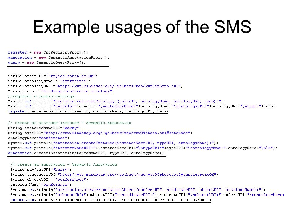 Example usages of the SMS // semantic query // query the semantic annotations as triples (subject, predicate, object) SemanticQuery.querySubject(subjectURI, ontologyName) subjectURI = tom ontologyName = photophoto results: <sparql xmlns:rdf= http://www.w3.org/1999/02/22-rdf-syntax-ns# xmlns:xs= http://www.w3.org/2001/XMLSchema# xmlns= http://www.w3.org/2005/sparql-results# > <head> <variable name= subjectURI /> <variable name= predicateURI /> <variable name= objectURI /> </head> <results ordered= false distinct= false > <result> <binding name= predicateURI > <uri>http://www.elegi.ecs.soton.ac.uk/ontology/photo.ont.owl#shoot</uri> </binding> <binding name= objectURI > <uri>http://www.elegi.ecs.soton.ac.uk/ontology/photo.ins.owl#photo1</uri> </binding> </result> <result> <binding name= predicateURI > <uri>http://www.elegi.ecs.soton.ac.uk/ontology/photo.ont.owl#surname</uri> </binding> <binding name= objectURI > <literal datatype= http://www.w3.org/2001/XMLSchema#string >Hanks</literal> </binding> </result> <result> <binding name= predicateURI > <uri>http://www.elegi.ecs.soton.ac.uk/ontology/photo.ont.owl#email</uri> </binding> <binding name= objectURI > <literal datatype= http://www.w3.org/2001/XMLSchema#string >tom@ecs</literal> </binding> </result> <result> <binding name= predicateURI > <uri>http://www.elegi.ecs.soton.ac.uk/ontology/photo.ont.owl#know</uri> </binding> <binding name= objectURI > <uri>http://www.elegi.ecs.soton.ac.uk/ontology/photo.ins.owl#barry</uri> </binding> </result> <result> <binding name= predicateURI > <uri>http://www.elegi.ecs.soton.ac.uk/ontology/photo.ont.owl#flickrEmailID</uri> </binding> <binding name= objectURI > <literal datatype= http://www.w3.org/2001/XMLSchema#string >tom66test</literal> </binding> </result> <result> <binding name= predicateURI > <uri>http://www.elegi.ecs.soton.ac.uk/ontology/photo.ont.owl#firstName</uri> </binding> <binding name= objectURI > <literal datatype= http://www.w3.org/2001/XMLSchema#string >Tom</literal> </binding> </result> <result> <binding name= predicateURI > <uri>http://www.w3.org/1999/02/22-rdf-syntax-ns#type</uri> </binding> <binding name= objectURI > <uri>http://www.elegi.ecs.soton.ac.uk/ontology/photo.ont.owl#FlickrUser</uri> </binding> </result> </results> </sparql> table representation: --------------------------------------------------------------------------------------------------------------------------------------------------------------- |subjectURI| predicateURI | objectURI | =============================================================================================================================================================== | | <http://www.elegi.ecs.soton.ac.uk/ontology/photo.ont.owl#shoot> | NS:photo1 | | | <http://www.elegi.ecs.soton.ac.uk/ontology/photo.ont.owl#surname> | Hanks ^^<http://www.w3.org/2001/XMLSchema#string> | | | <http://www.elegi.ecs.soton.ac.uk/ontology/photo.ont.owl#email> | tom@ecs ^^<http://www.w3.org/2001/XMLSchema#string> | | | <http://www.elegi.ecs.soton.ac.uk/ontology/photo.ont.owl#know> | NS:barry | | | <http://www.elegi.ecs.soton.ac.uk/ontology/photo.ont.owl#flickrEmailID> | tom66test ^^<http://www.w3.org/2001/XMLSchema#string> | | | <http://www.elegi.ecs.soton.ac.uk/ontology/photo.ont.owl#firstName> | Tom ^^<http://www.w3.org/2001/XMLSchema#string> | | | <http://www.w3.org/1999/02/22-rdf-syntax-ns#type> | <http://www.elegi.ecs.soton.ac.uk/ontology/photo.ont.owl#FlickrUser> | --------------------------------------------------------------------------------------------------------------------------------------------------------------- <sparql xmlns:rdf= http://www.w3.org/1999/02/22-rdf-syntax-ns# xmlns:xs= http://www.w3.org/2001/XMLSchema# xmlns= http://www.w3.org/2005/sparql-results# > <head> <variable name= subjectURI /> <variable name= predicateURI /> <variable name= objectURI /> </head> <results ordered= false distinct= false > <result> <binding name= predicateURI > <uri>http://www.elegi.ecs.soton.ac.uk/ontology/photo.ont.owl#shoot</uri> </binding> <binding name= objectURI > <uri>http://www.elegi.ecs.soton.ac.uk/ontology/photo.ins.owl#photo1</uri> </binding> </result> <result> <binding name= predicateURI > <uri>http://www.elegi.ecs.soton.ac.uk/ontology/photo.ont.owl#surname</uri> </binding> <binding name= objectURI > <literal datatype= http://www.w3.org/2001/XMLSchema#string >Hanks</literal> </binding> </result> <result> <binding name= predicateURI > <uri>http://www.elegi.ecs.soton.ac.uk/ontology/photo.ont.owl#email</uri> </binding> <binding name= objectURI > <literal datatype= http://www.w3.org/2001/XMLSchema#string >tom@ecs</literal> </binding> </result> <result> <binding name= predicateURI > <uri>http://www.elegi.ecs.soton.ac.uk/ontology/photo.ont.owl#know</uri> </binding> <binding name= objectURI > <uri>http://www.elegi.ecs.soton.ac.uk/ontology/photo.ins.owl#barry</uri> </binding> </result> <result> <binding name= predicateURI > <uri>http://www.elegi.ecs.soton.ac.uk/ontology/photo.ont.owl#flickrEmailID</uri> </binding> <binding name= objectURI > <literal datatype= http://www.w3.org/2001/XMLSchema#string >tom66test</literal> </binding> </result> <result> <binding name= predicateURI > <uri>http://www.elegi.ecs.soton.ac.uk/ontology/photo.ont.owl#firstName</uri> </binding> <binding name= objectURI > <literal datatype= http://www.w3.org/2001/XMLSchema#string >Tom</literal> </binding> </result> <result> <binding name= predicateURI > <uri>http://www.w3.org/1999/02/22-rdf-syntax-ns#type</uri> </binding> <binding name= objectURI > <uri>http://www.elegi.ecs.soton.ac.uk/ontology/photo.ont.owl#FlickrUser</uri> </binding> </result> </results> </sparql> table representation: --------------------------------------------------------------------------------------------------------------------------------------------------------------- |subjectURI| predicateURI | objectURI | =============================================================================================================================================================== | | <http://www.elegi.ecs.soton.ac.uk/ontology/photo.ont.owl#shoot> | NS:photo1 | | | <http://www.elegi.ecs.soton.ac.uk/ontology/photo.ont.owl#surname> | Hanks ^^<http://www.w3.org/2001/XMLSchema#string> | | | <http://www.elegi.ecs.soton.ac.uk/ontology/photo.ont.owl#email> | tom@ecs ^^<http://www.w3.org/2001/XMLSchema#string> | | | <http://www.elegi.ecs.soton.ac.uk/ontology/photo.ont.owl#know> | NS:barry | | | <http://www.elegi.ecs.soton.ac.uk/ontology/photo.ont.owl#flickrEmailID> | tom66test ^^<http://www.w3.org/2001/XMLSchema#string> | | | <http://www.elegi.ecs.soton.ac.uk/ontology/photo.ont.owl#firstName> | Tom ^^<http://www.w3.org/2001/XMLSchema#string> | | | <http://www.w3.org/1999/02/22-rdf-syntax-ns#type> | <http://www.elegi.ecs.soton.ac.uk/ontology/photo.ont.owl#FlickrUser> | --------------------------------------------------------------------------------------------------------------------------------------------------------------- another example is subjectURI = tom ontologyName = elegiProjectelegiProject result is: http://www.elegi.ecs.soton.ac.uk/ontology/elegi.ont.owl#participateWorkPackage http://www.elegi.ecs.soton.ac.uk/ontology/elegi.ins.owl#WP5 http://www.elegi.ecs.soton.ac.uk/ontology/elegi.ont.owl#knows http://www.elegi.ecs.soton.ac.uk/ontology/elegi.ins.owl#john http://www.w3.org/1999/02/22-rdf-syntax-ns#type http://www.elegi.ecs.soton.ac.uk/ontology/elegi.ont.owl#Person http://www.elegi.ecs.soton.ac.uk/ontology/elegi.ont.owl#affiliateTo http://www.elegi.ecs.soton.ac.uk/ontology/elegi.ins.owl#UoS http://www.elegi.ecs.soton.ac.uk/ontology/elegi.ont.owl#participateWorkPackage http://www.elegi.ecs.soton.ac.uk/ontology/elegi.ins.owl#WP7 table represenation: -------------------------------------------------------------------------------------------------------------------------------------------------------------------- | subjectURI| predicateURI | objectURI | ==================================================================================================================================================================== | | | NS:WP5 | | | | NS:john | | | | | | NS:UoS | | | | NS:WP7 | --------------------------------------------------------------------------------------------------------------------------------------------------------------------