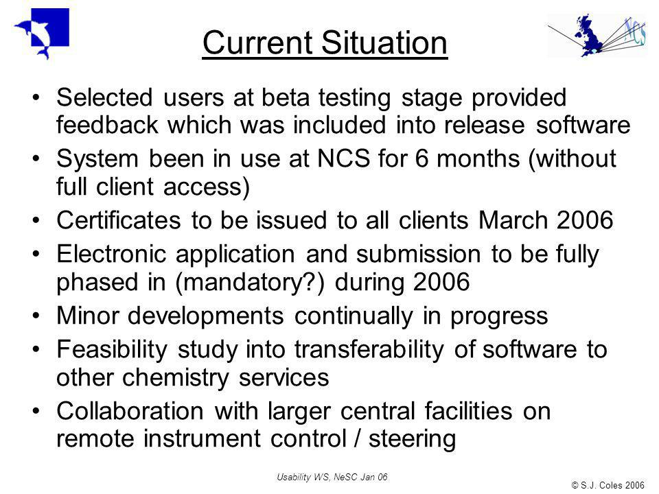 © S.J. Coles 2006 Usability WS, NeSC Jan 06 Current Situation Selected users at beta testing stage provided feedback which was included into release s