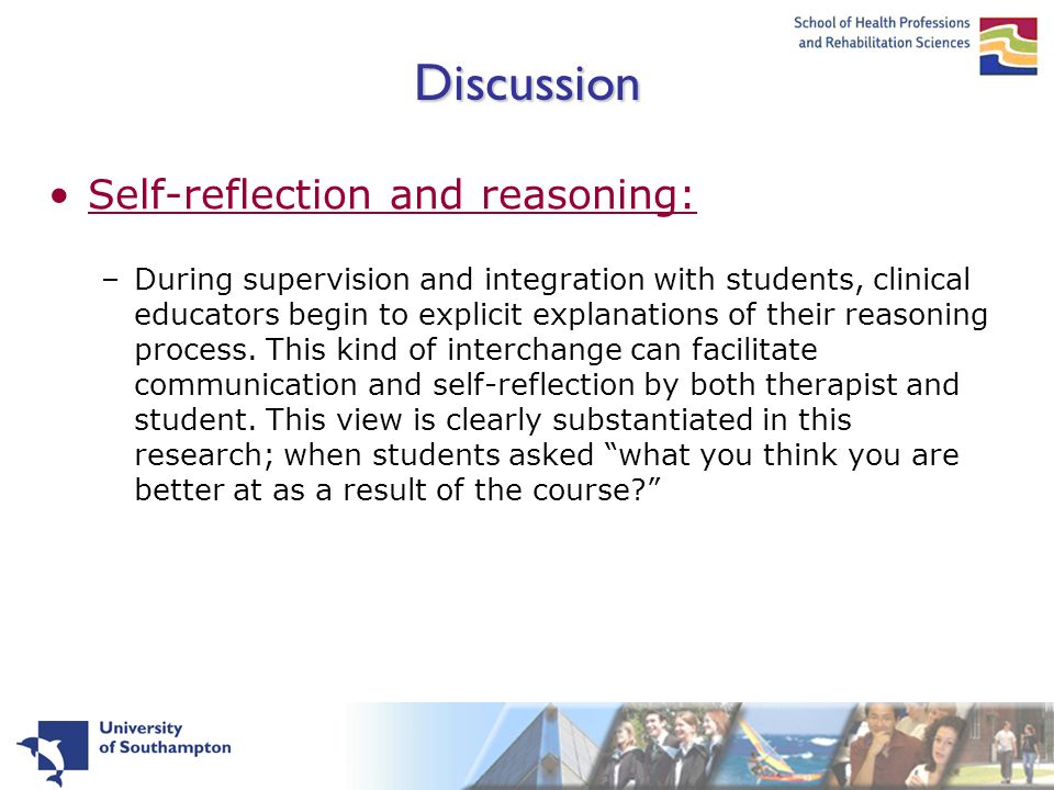 Discussion Self-reflection and reasoning: –During supervision and integration with students, clinical educators begin to explicit explanations of their reasoning process.