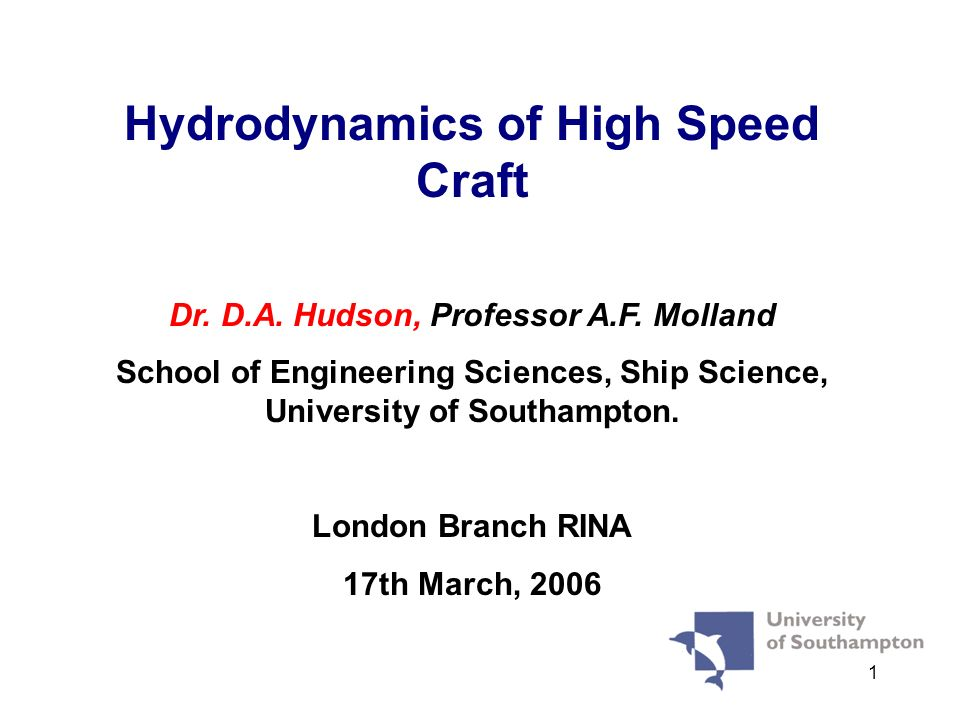 1 Hydrodynamics of High Speed Craft Dr. D.A. Hudson, Professor A.F. Molland School of Engineering Sciences, Ship Science, University of Southampton. L