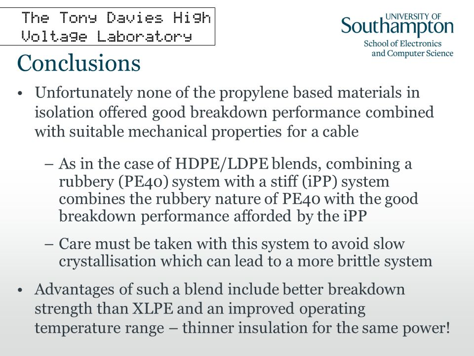 Conclusions Unfortunately none of the propylene based materials in isolation offered good breakdown performance combined with suitable mechanical prop
