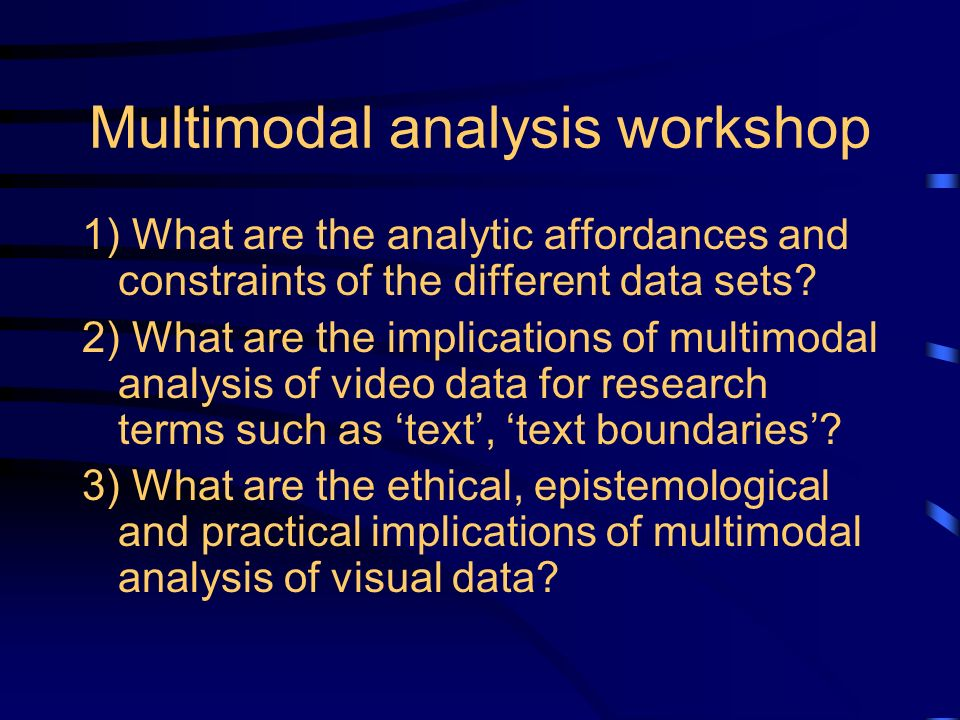 Multimodal analysis workshop 1) What are the analytic affordances and constraints of the different data sets.