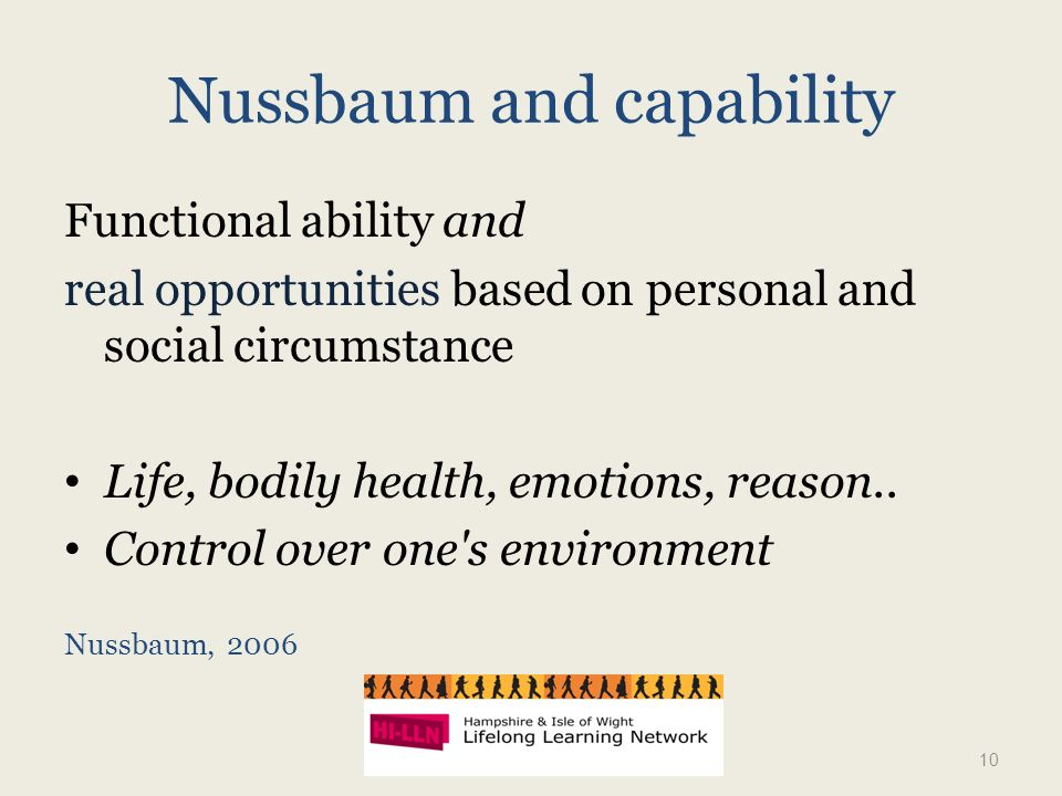 Nussbaum and capability Functional ability and real opportunities based on personal and social circumstance Life, bodily health, emotions, reason..
