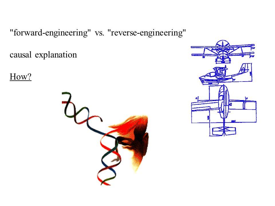 forward-engineering vs. reverse-engineering causal explanation How