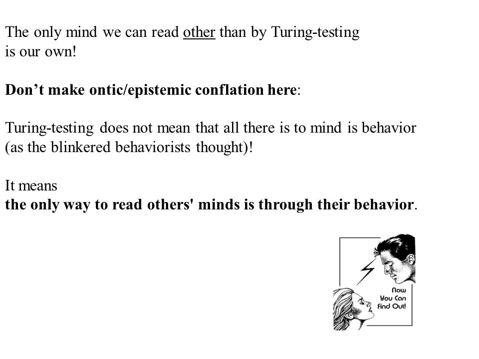 The only mind we can read other than by Turing-testing is our own! Dont make ontic/epistemic conflation here: Turing-testing does not mean that all th