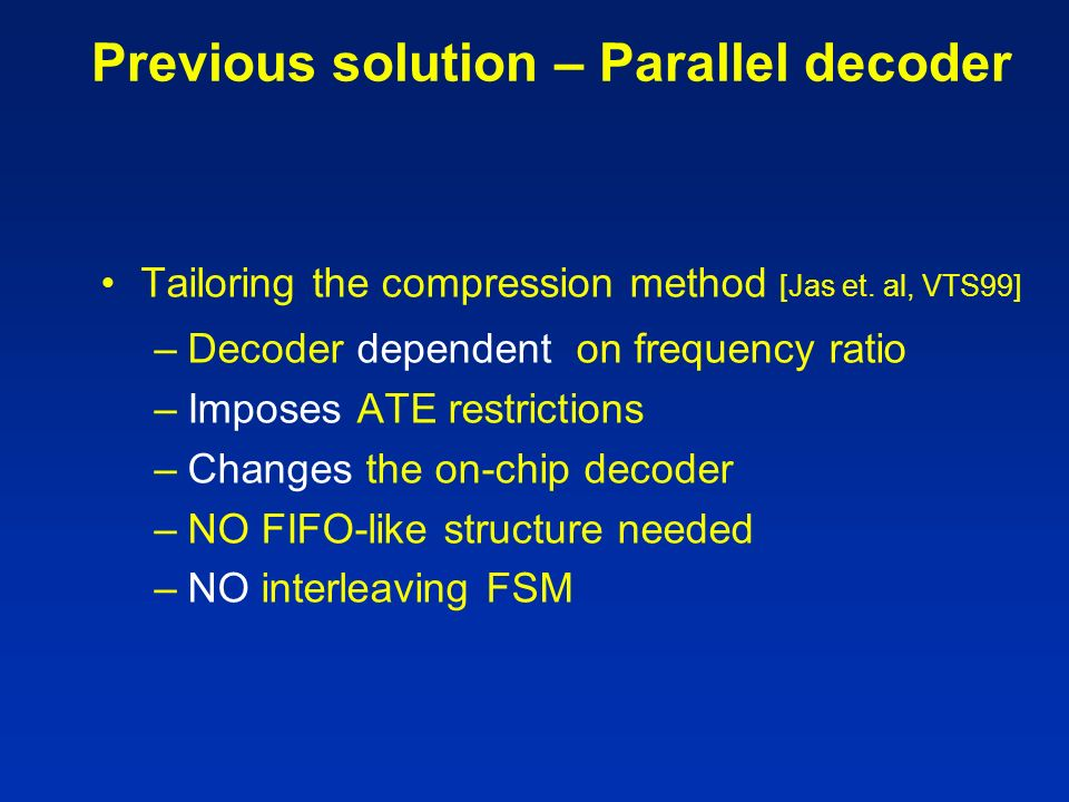 Previous solution – Parallel decoder Tailoring the compression method [Jas et.