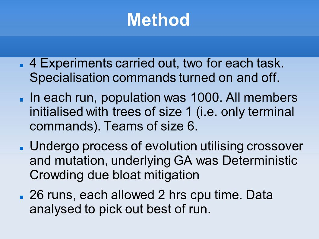 Method 4 Experiments carried out, two for each task. Specialisation commands turned on and off. In each run, population was 1000. All members initiali