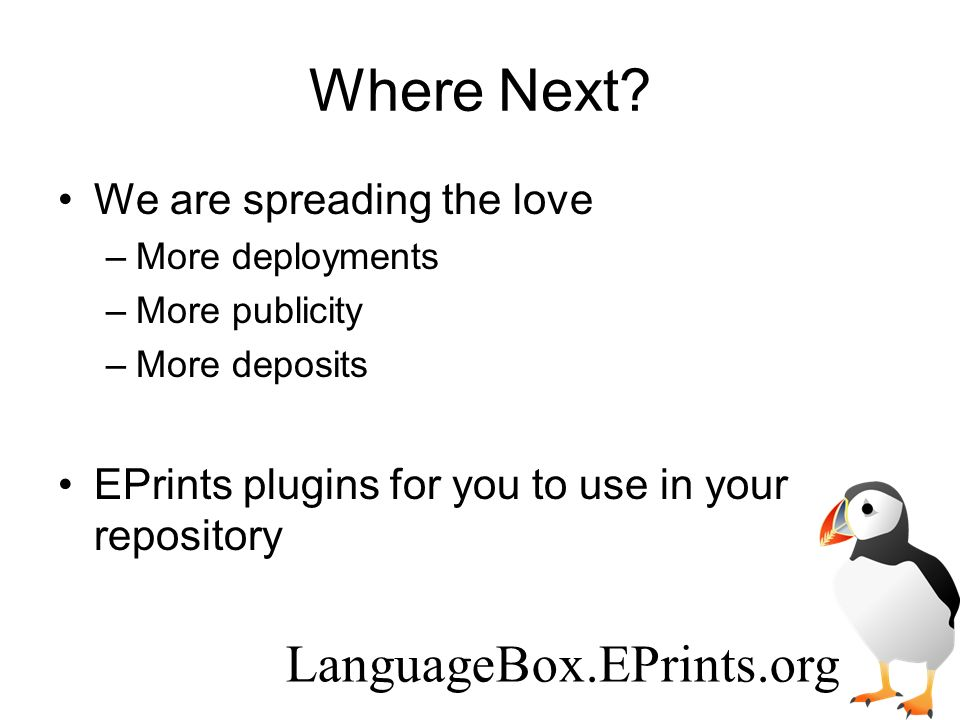 Where Next? We are spreading the love –More deployments –More publicity –More deposits EPrints plugins for you to use in your repository LanguageBox.E
