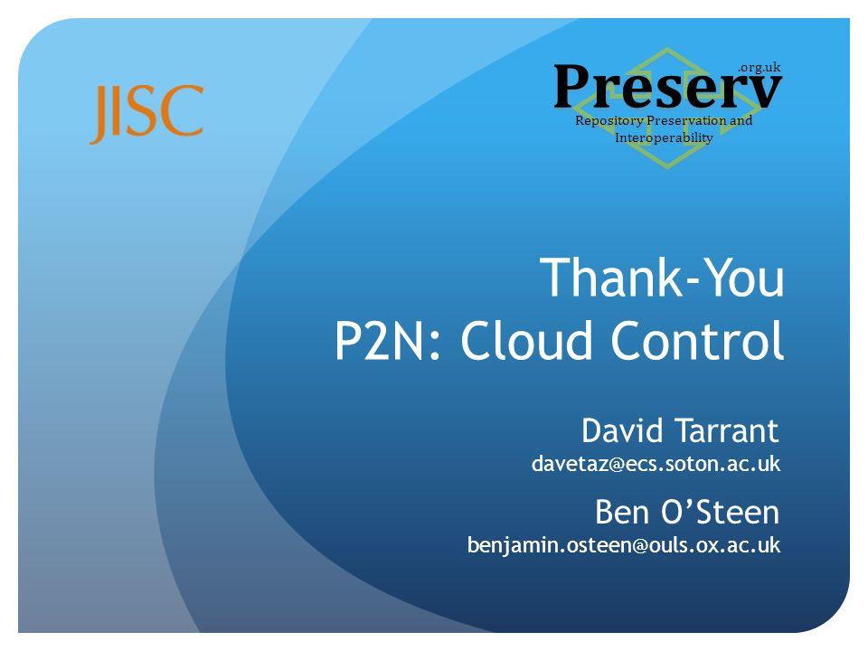 Thank-You P2N: Cloud Control David Tarrant davetaz@ecs.soton.ac.uk Ben OSteen benjamin.osteen@ouls.ox.ac.uk Preserv Repository Preservation and Interoperability.org.uk