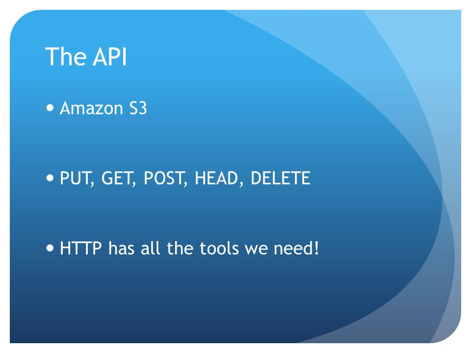 The API Amazon S3 PUT, GET, POST, HEAD, DELETE HTTP has all the tools we need!