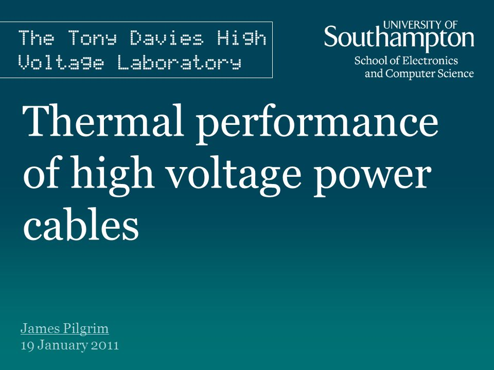 Thermal performance of high voltage power cables James Pilgrim 19 January 2011