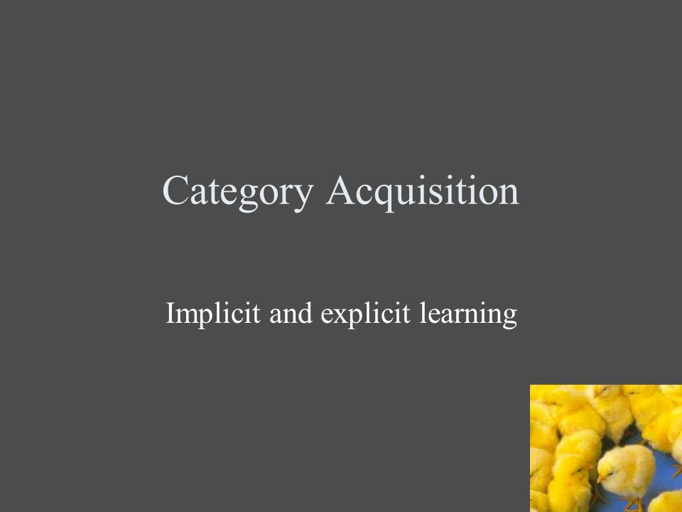 Category Acquisition Implicit and explicit learning