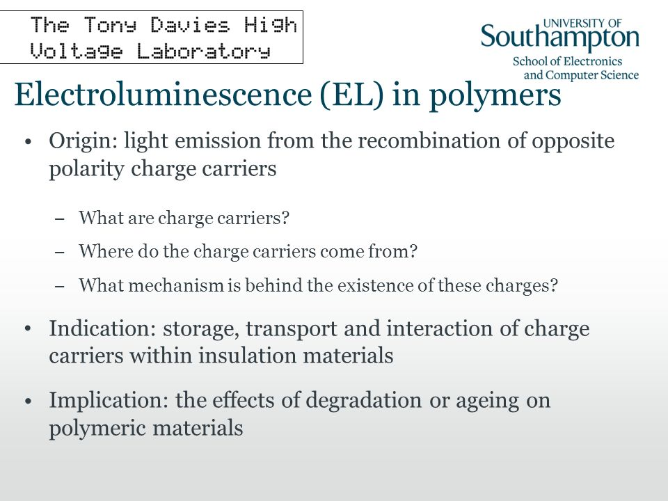 Electroluminescence (EL) in polymers Origin: light emission from the recombination of opposite polarity charge carriers What are charge carriers.