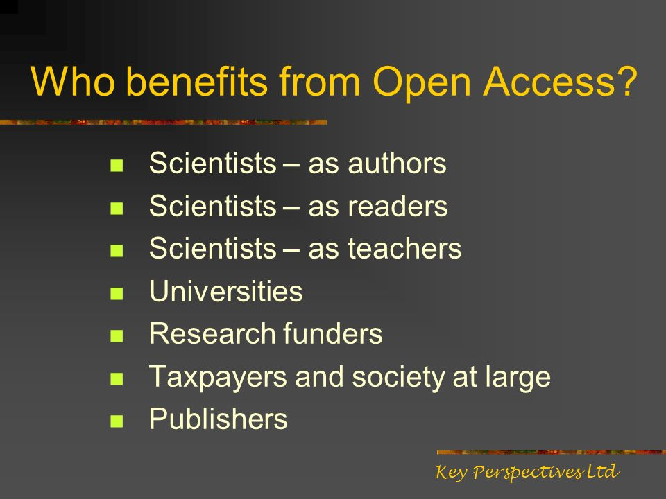The Wellcome Trust policy on OA Requires self-archiving of articles Will pay publication fees for publishing in open access journals (1-2% of Wellcomes total research expenditure) Key Perspectives Ltd