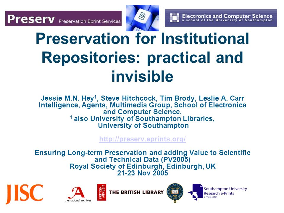 Preservation for Institutional Repositories: practical and invisible Jessie M.N. Hey 1, Steve Hitchcock, Tim Brody, Leslie A. Carr Intelligence, Agent