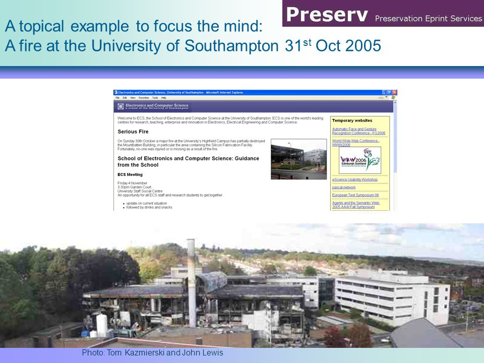 A topical example to focus the mind: A fire at the University of Southampton 31 st Oct 2005 Photo: Tom Kazmierski and John Lewis