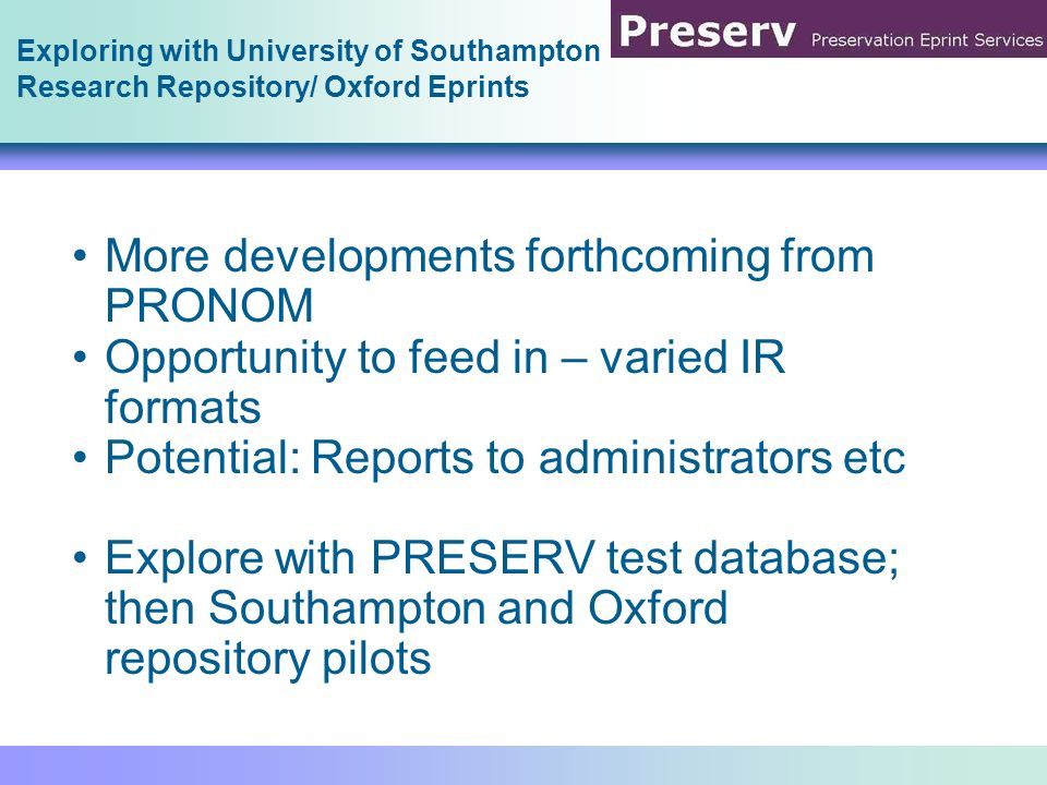 Exploring with University of Southampton Research Repository/ Oxford Eprints More developments forthcoming from PRONOM Opportunity to feed in – varied