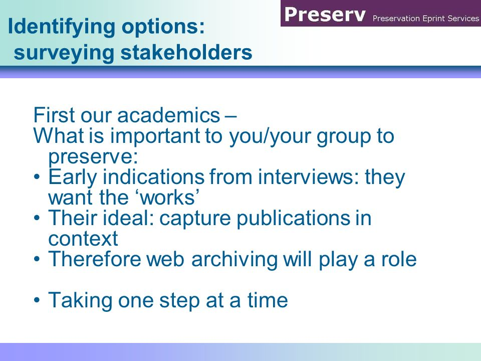 Identifying options: surveying stakeholders First our academics – What is important to you/your group to preserve: Early indications from interviews: