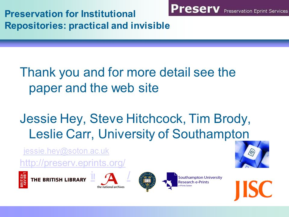 Preservation for Institutional Repositories: practical and invisible Thank you and for more detail see the paper and the web site Jessie Hey, Steve Hi