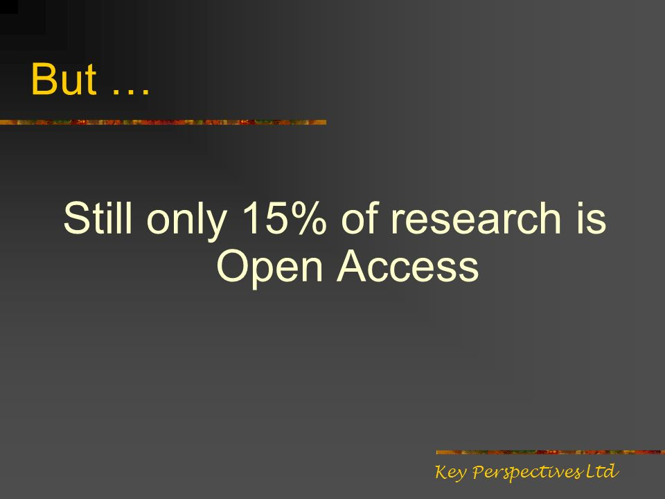 But … Still only 15% of research is Open Access Key Perspectives Ltd