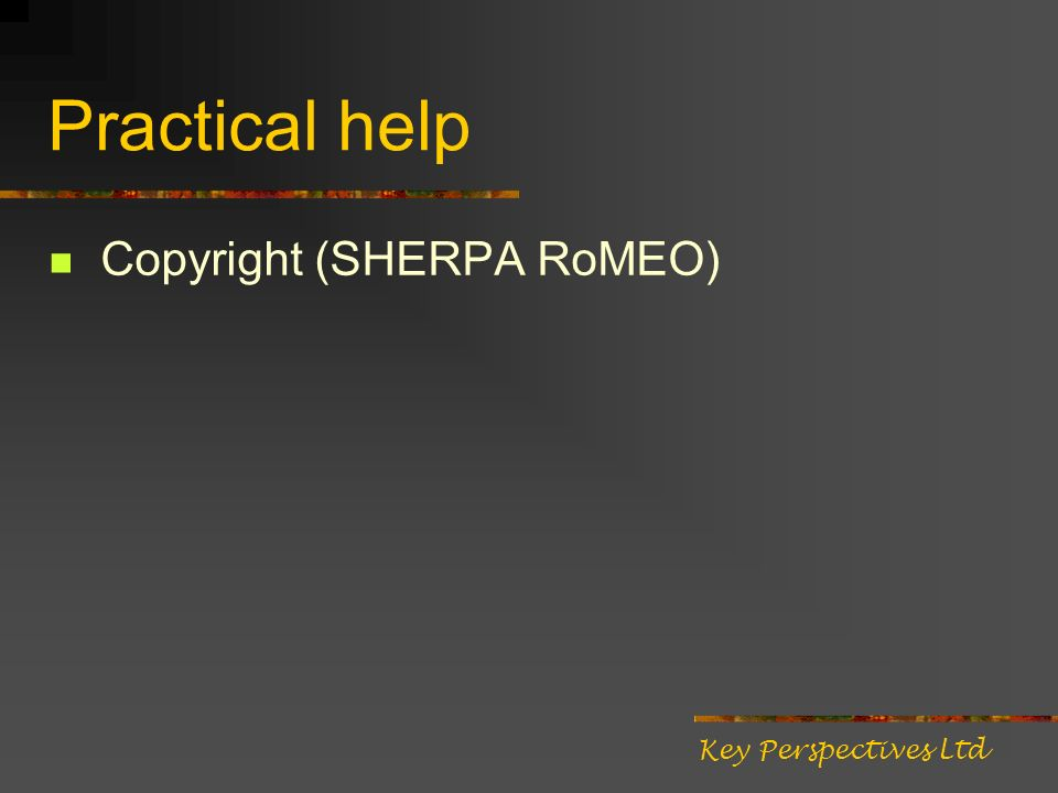 Practical help Copyright (SHERPA RoMEO) Key Perspectives Ltd