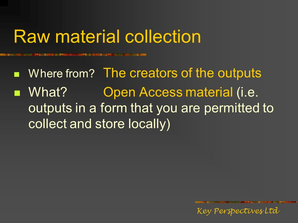 Raw material collection Where from. The creators of the outputs What.
