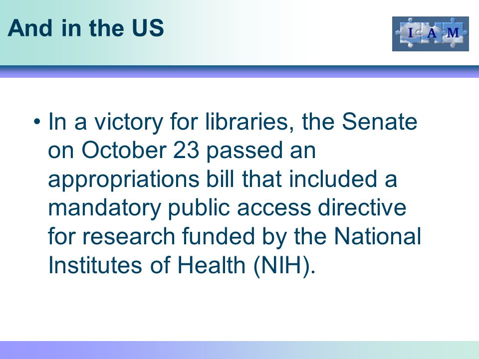 And in the US In a victory for libraries, the Senate on October 23 passed an appropriations bill that included a mandatory public access directive for research funded by the National Institutes of Health (NIH).