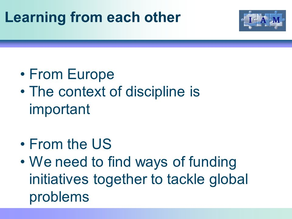 Learning from each other From Europe The context of discipline is important From the US We need to find ways of funding initiatives together to tackle global problems