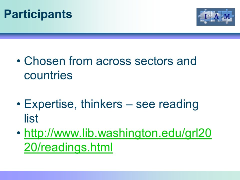 Participants Chosen from across sectors and countries Expertise, thinkers – see reading list http://www.lib.washington.edu/grl20 20/readings.htmlhttp://www.lib.washington.edu/grl20 20/readings.html