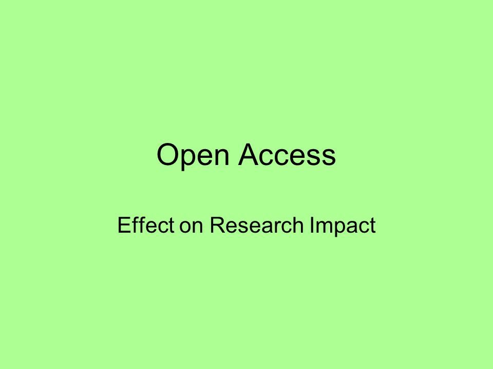 Open Access Effect on Research Impact