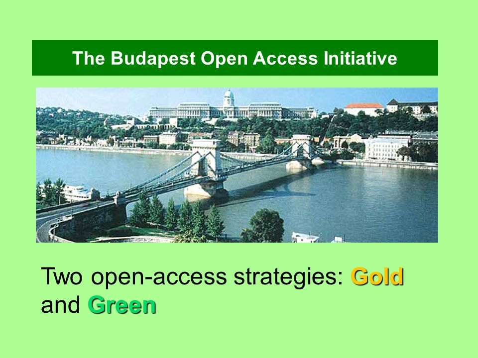 The Budapest Open Access Initiative Gold Green Two open-access strategies: Gold and Green