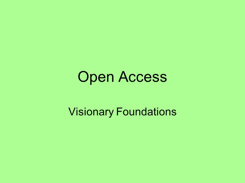 Open Access Visionary Foundations