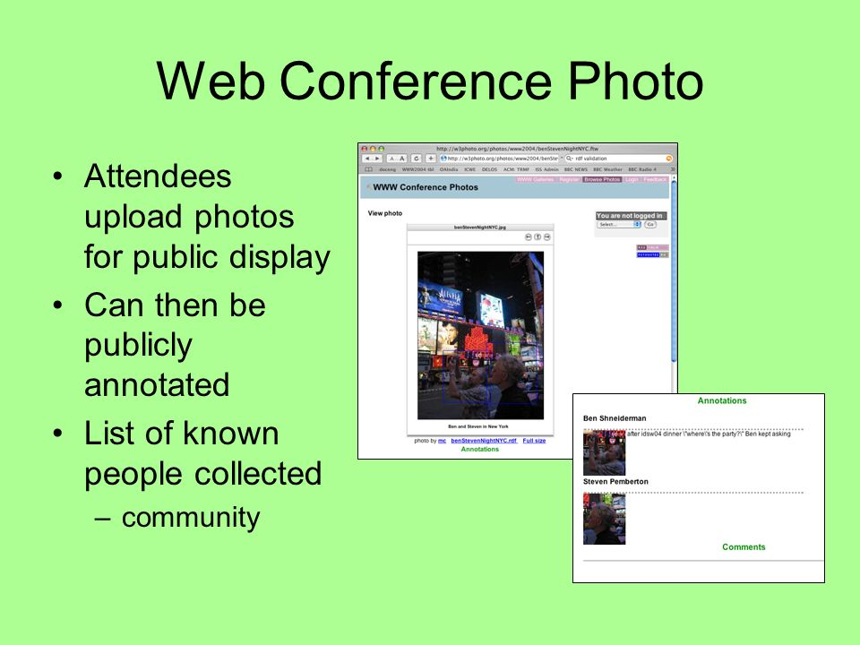 Web Conference Photo Attendees upload photos for public display Can then be publicly annotated List of known people collected –community