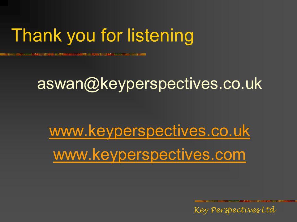 Thank you for listening aswan@keyperspectives.co.uk www.keyperspectives.co.uk www.keyperspectives.com Key Perspectives Ltd