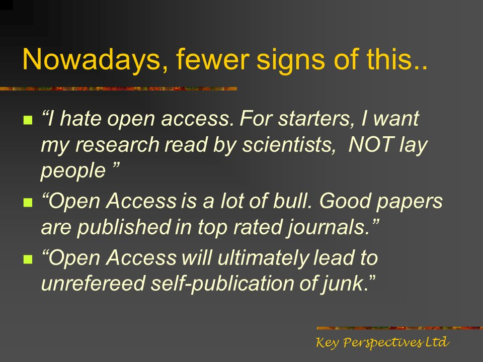 Nowadays, fewer signs of this.. I hate open access. For starters, I want my research read by scientists, NOT lay people Open Access is a lot of bull.