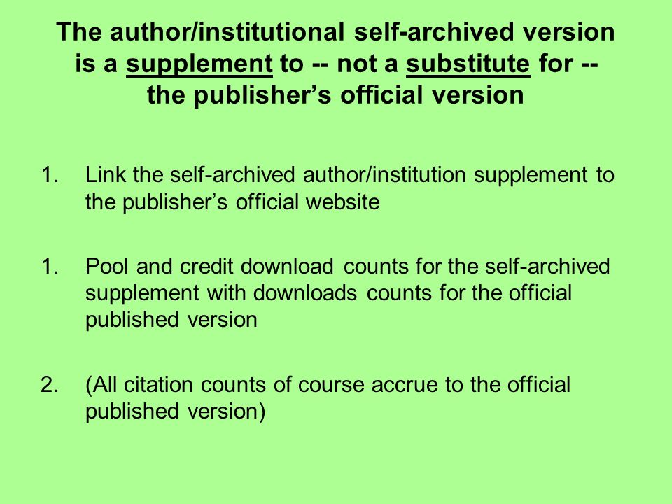 The author/institutional self-archived version is a supplement to -- not a substitute for -- the publishers official version 1.Link the self-archived