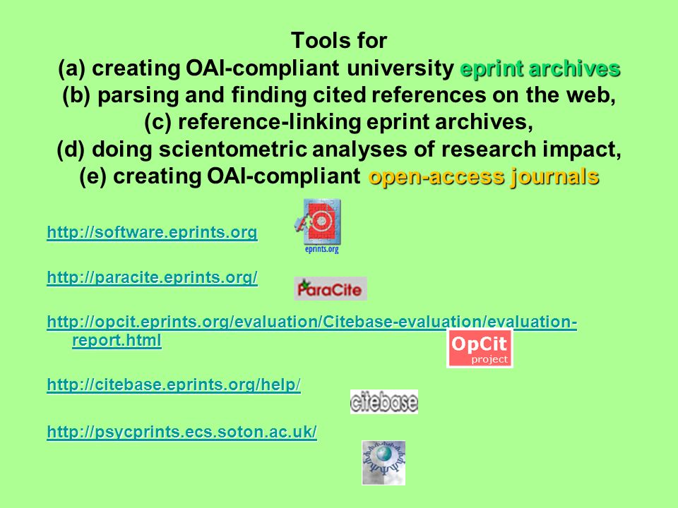 eprint archives open-access journals Tools for (a) creating OAI-compliant university eprint archives (b) parsing and finding cited references on the w