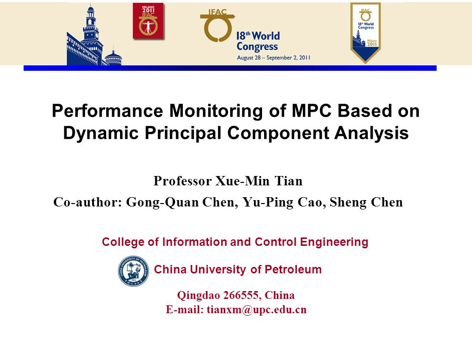 Performance Monitoring of MPC Based on Dynamic Principal Component Analysis Professor Xue-Min Tian Co-author: Gong-Quan Chen, Yu-Ping Cao, Sheng Chen