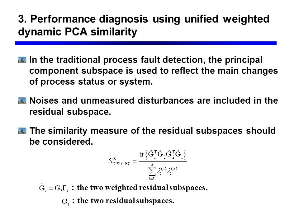 3. Performance diagnosis using unified weighted dynamic PCA similarity In the traditional process fault detection, the principal component subspace is